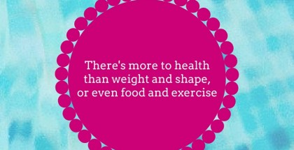 text reads: there's more to health than weight, shape or even food and exercise. blue background with pink foreground, white text