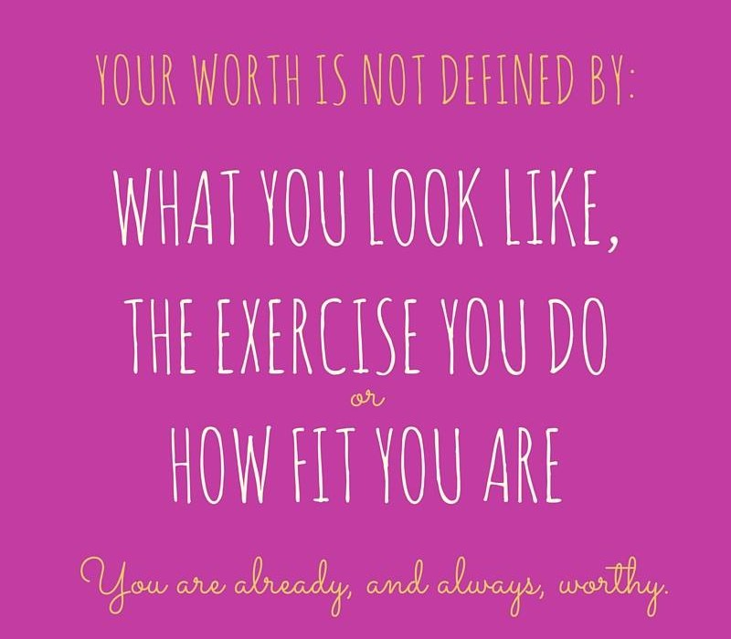 Text reads: your worth is not defined by what you look like, the exercise you do, or how fit you are. You are already, and always, worthy.
