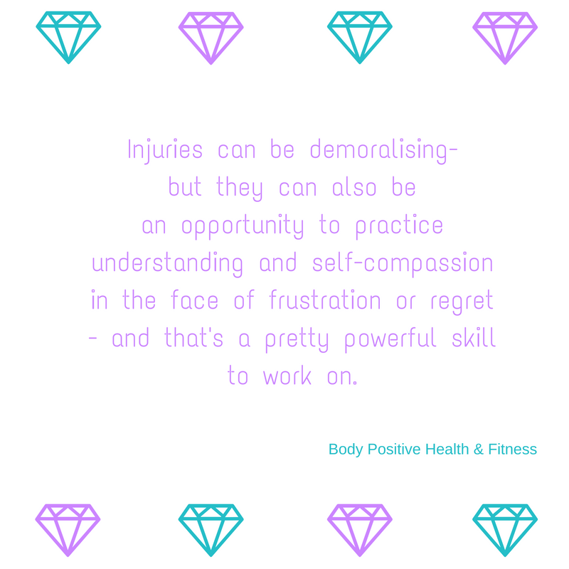 Injuries can be demoralising, but they can also be an opportunity to practice understanding and self-compassion in the face of frustration or regret - and that's a pretty powerful skill to work on.